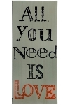 "Spruchtafel ""All you need is love"""
