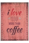 "wooden plate ""I love you more than coffee"""