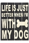 """wooden plate """"Life's better with my Dog"""""""