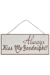 """wooden plate """"Always kiss me Goodnight"""""""